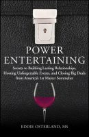 Power Entertaining. Secrets to Building Lasting Relationships