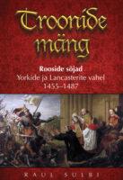 Troonide mäng. Rooside sõjad Yorkide ja Lancasterite vahel 1455–1487